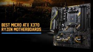 Best Micro ATX X370 Ryzen Motherboards