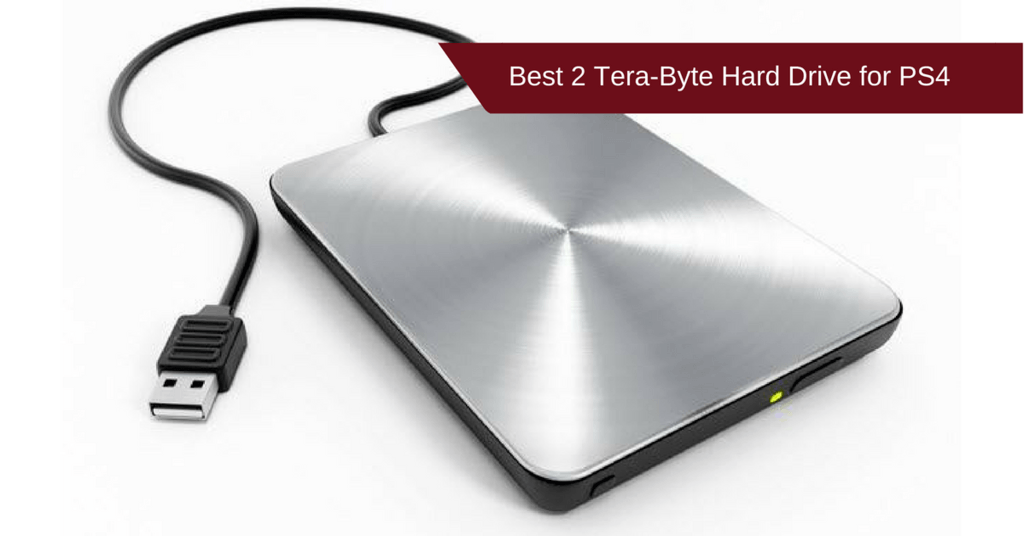 Best 2 Tera-Byte Hard Drive for PS4